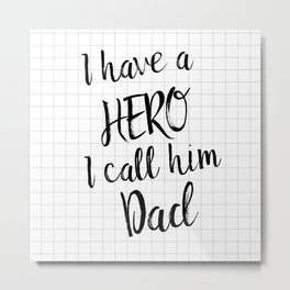 I have a hero I call him Dad, Quote Metal Print