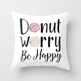 DONUT WORRY, BE HAPPY! Throw Pillow
