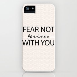 Fear Not For I Am With You iPhone Case