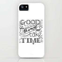 Good Things Take Time iPhone Case