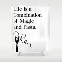 Life Is A Combination of Magic and Pasta Shower Curtain
