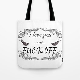 I Love You now Fuck Off Tote Bag