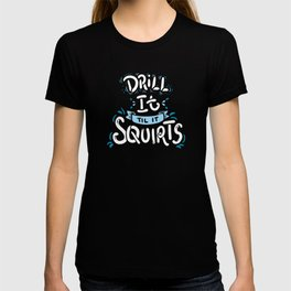 Til It Squirts - Gift T-shirt