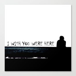 I wish you were here Canvas Print