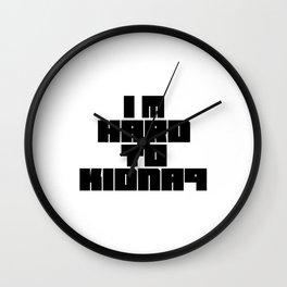 I'm Hard To Kidnap Wall Clock