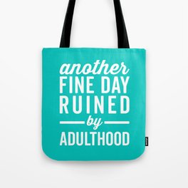 Fine Day Ruined Adulthood Funny Quote Tote Bag
