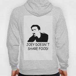 Joey doesn't share food funny quote Hoody