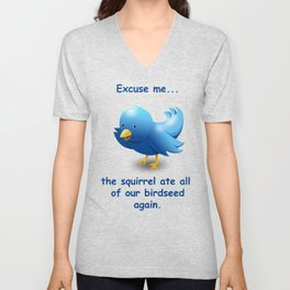 Excuse me....the squirrel ate all of our birdseed again. Unisex V-Neck
