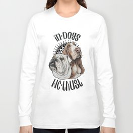 In dogs we trust Long Sleeve T-shirt