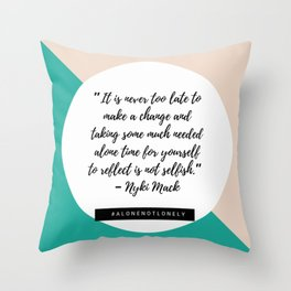 """""""It is never too late to make a change and taking some much needed alone time for yourself """" Throw Pillow"""