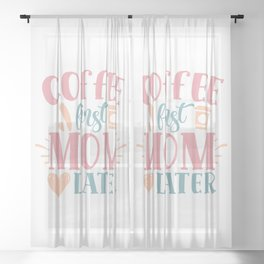 Coffee First Mom Later Funny Mothers Quote Sheer Curtain
