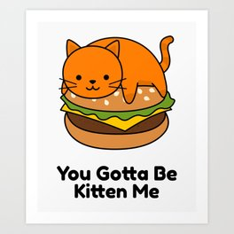 Cute Cartoon Funny Orange Cat Art You Gotta Be Kitten Me Art Print
