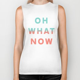 Oh What Now Biker Tank