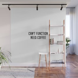 Can't function need coffee Wall Mural