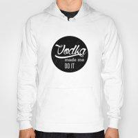 vodka Hoodies featuring Vodka  by Mutafcheeseka