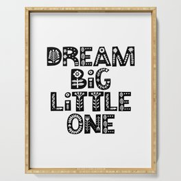 Dream Big Little One inspirational wall art black and white typography poster home wall decor Serving Tray
