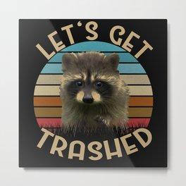 Let's Get Trashed Funny Raccoon Metal Print