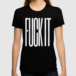 FUCK IT (Black & White) T-shirt