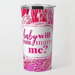 BABY WILL YOU MARRY ME? Travel Mug