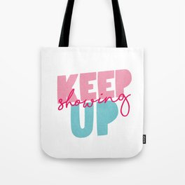 Keep Showing Up pink and blue motivational typography poster bedroom wall home decor Tote Bag