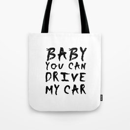 Baby you can drive my car Tote Bag