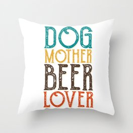 Dogs mother beer lover Throw Pillow