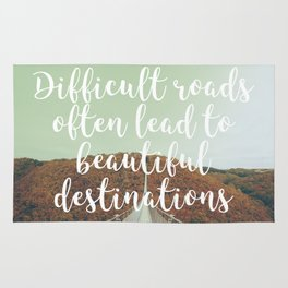 Difficult roads often lead to beautiful destinations Rug