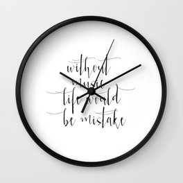 Without music, life would be a mistake Digital Art, Inspirational Print, Typography Poster, Wall art Wall Clock