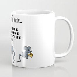 The early bird gets the worm, but its the second mouse who gets the cheese. Coffee Mug