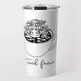 TIRED FOREVER Travel Mug