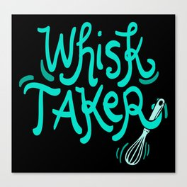 The Whisk Taker! - Gift Canvas Print
