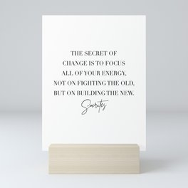 The Secret of Change Is to Focus All of Your Energy Not On Fighting the Old... -Socrates Mini Art Print