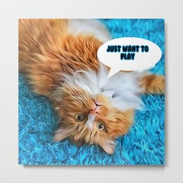 Just want to play! Metal Print