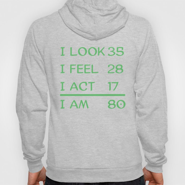 I Look 35 Feel 28 Act 17 I Am 80 Funny 80th Birthday Hoody