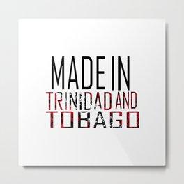 Made In Trinidad and Tobago Metal Print