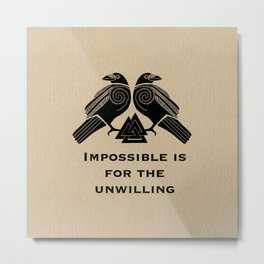 Impossible is for unwilling.  Metal Print
