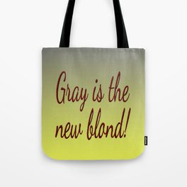 Gray is the new Blond Tote Bag