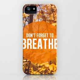 don't forget to breathe iPhone Case