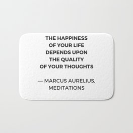 Stoic Inspiration Quotes - Marcus Aurelius Meditations - The happiness of your life Bath Mat