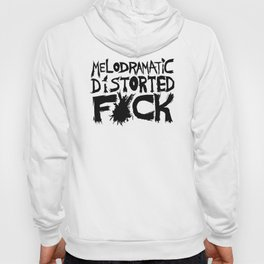 Melodramatic Distorted Fuck Hoody