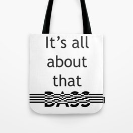 It's all about that bass Tote Bag