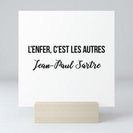 L'enfer, c'est les autres  Jean-Paul Sartre Mini Art Print