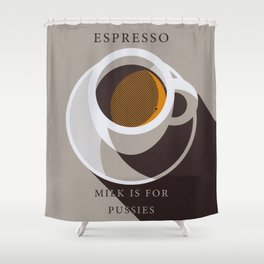 Espresso - Milk is for Pussies Shower Curtain