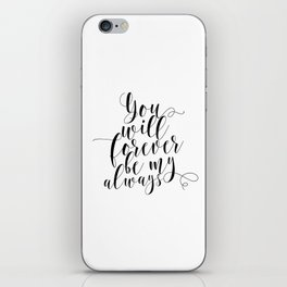 You Will Forever Be My Always iPhone Skin