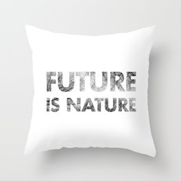 Future is NATURE Throw Pillow