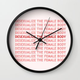 DESEXUALIZE THE FEMALE BODY Wall Clock