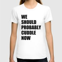 cuddle T-shirts featuring We should probably cuddle now by Nicklas Gustafsson