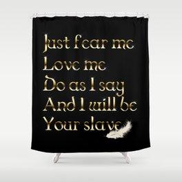 Just Fear Me (black bg) Shower Curtain