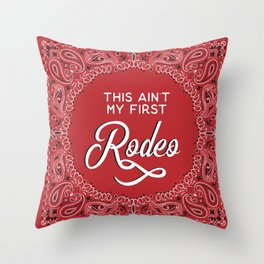 This Ain't My First Rodeo Throw Pillow