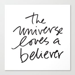 The universe loves a believer Canvas Print